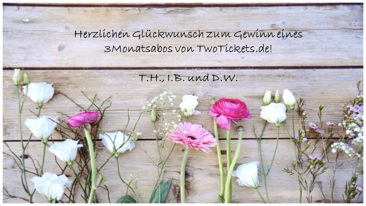 Herzlichen Glückwunsch den Gewinnern der 3Monatsabos von TwoTicktes.de!
